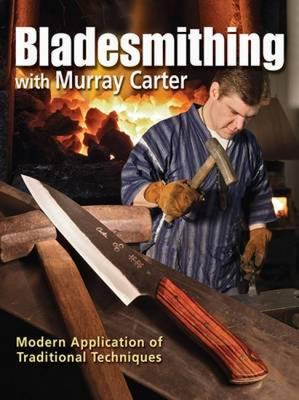 Bladesmithing With Murray Carter By Carter, Murray